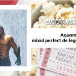 Aquaman: mixul perfect de legende și supereroi
