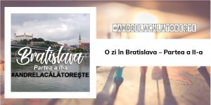 O zi în Bratislava – Partea a II-a | #AndrelaCălătorește