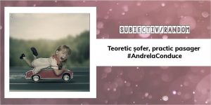Teoretic șofer, practic pasager | #AndrelaConduce