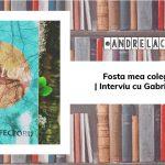 Fosta mea colegă e poetă   Interviu cu Gabriela Feceoru