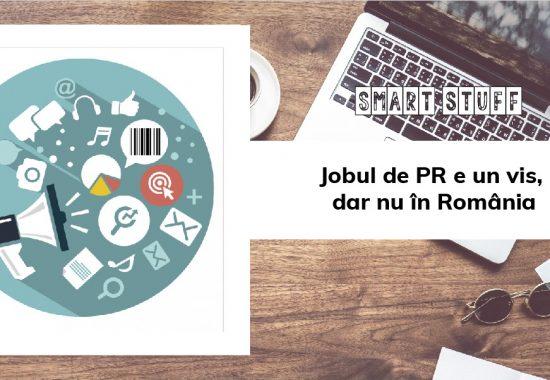 Jobul de PR e un vis, dar nu în România