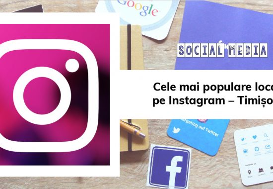 Cele mai populare locații pe Instagram – Timișoara