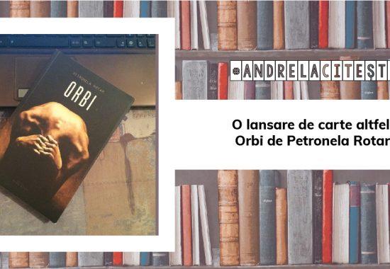 O lansare de carte altfel: Orbi de Petronela Rotar | #andrelaciteste |