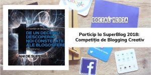 Particip la SuperBlog 2018: Competiția de Blogging Creativ