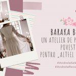 """BARAKA BRIDAL – un atelier DE poveste, CU poveste, pentru """"altfel de mirese""""."""