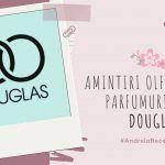 Amintiri olfactive cu parfumuri de la Douglas