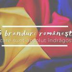 6 branduri românești de care sunt absolut îndrăgostită